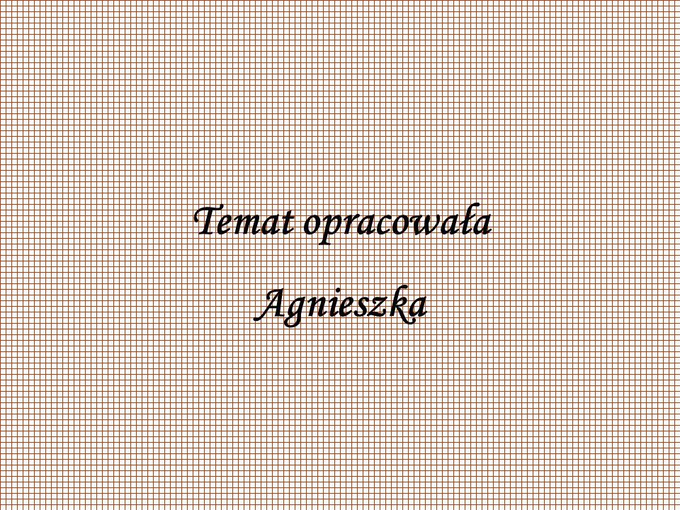 Temat opracowała Agnieszka