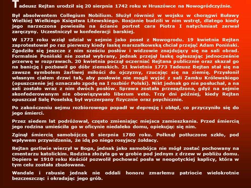 Tadeusz Rejtan urodził się 20 sierpnia 1742 roku w Hruszówce na Nowogródczyźnie.