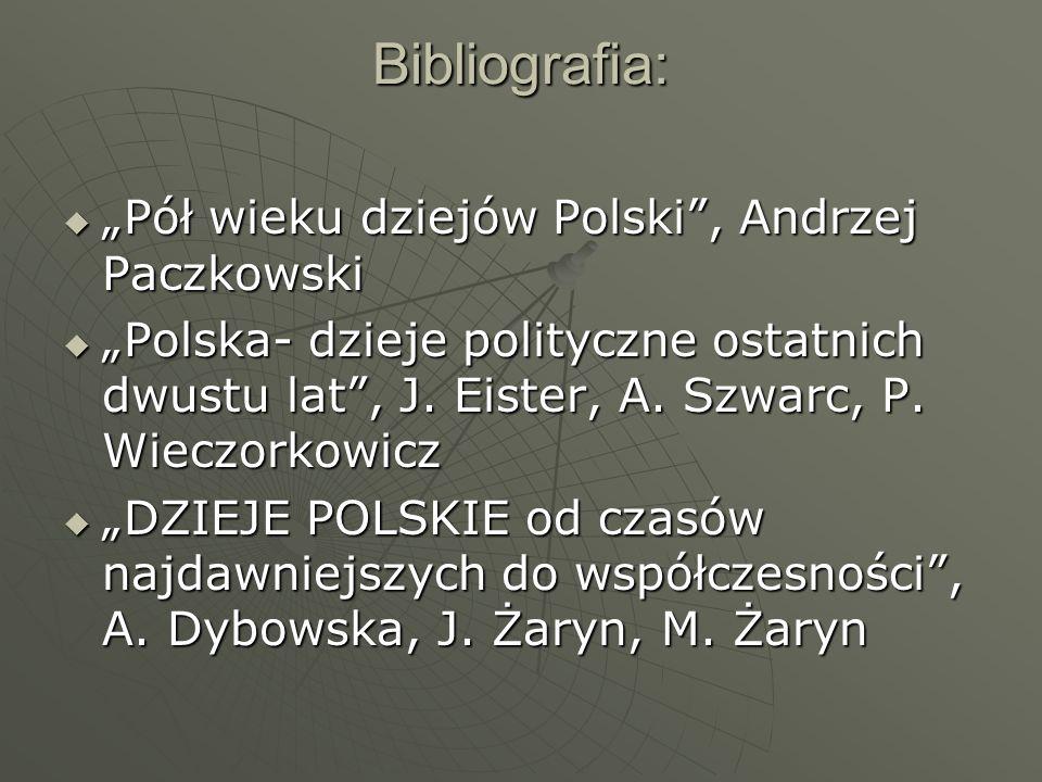 """Bibliografia: """"Pół wieku dziejów Polski , Andrzej Paczkowski"""