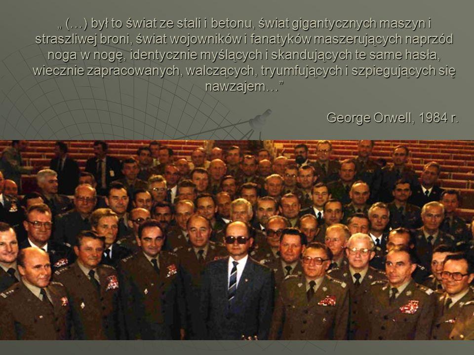 """"""" (…) był to świat ze stali i betonu, świat gigantycznych maszyn i straszliwej broni, świat wojowników i fanatyków maszerujących naprzód noga w nogę, identycznie myślących i skandujących te same hasła, wiecznie zapracowanych, walczących, tryumfujących i szpiegujących się nawzajem… George Orwell, 1984 r."""