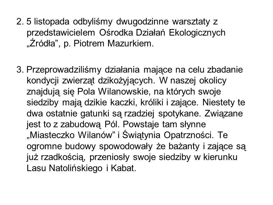"""2. 5 listopada odbyliśmy dwugodzinne warsztaty z przedstawicielem Ośrodka Działań Ekologicznych """"Źródła , p. Piotrem Mazurkiem."""