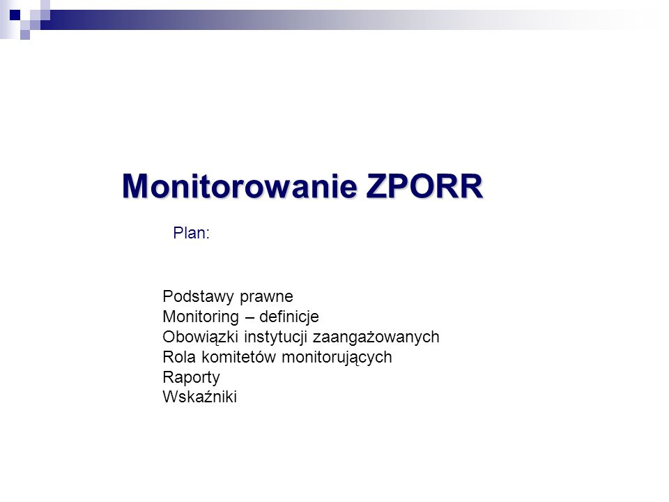 Monitorowanie ZPORR Plan: Podstawy prawne Monitoring – definicje