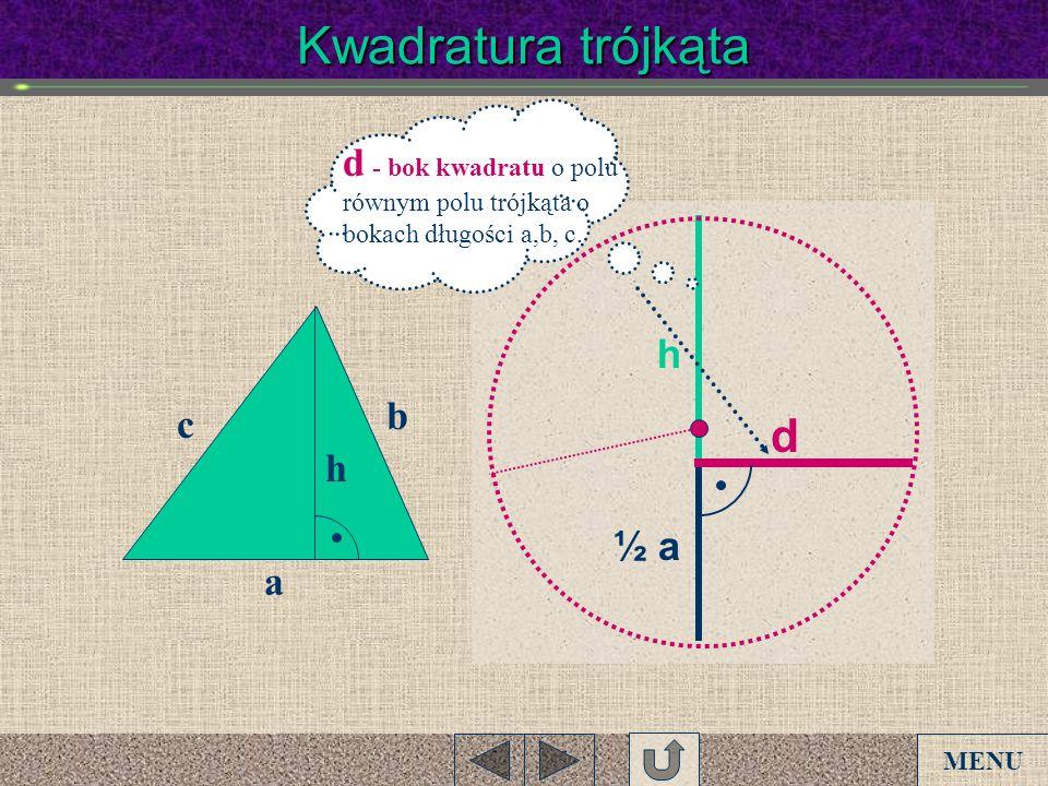 Kwadratura trójkątad - bok kwadratu o polu równym polu trójkąta o bokach długości a,b, c. h. b. c. d.