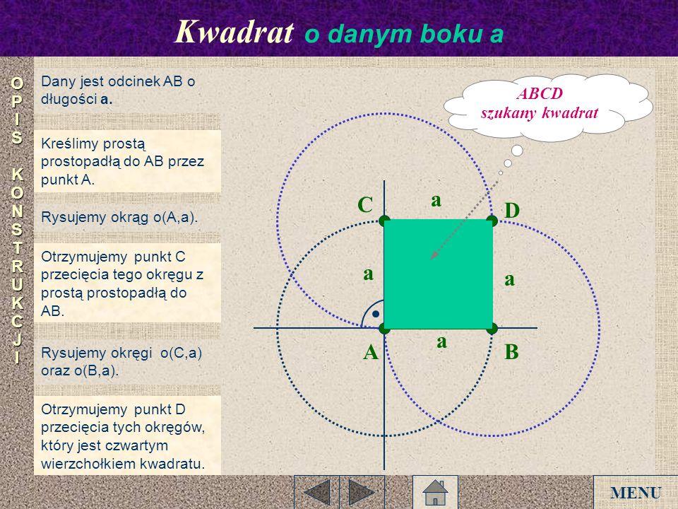 Kwadrat o danym boku a a C D B A a ABCD szukany kwadrat O P I S K N T