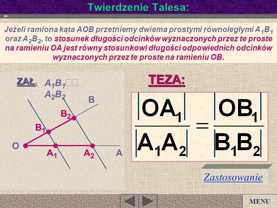 TEZA: Twierdzenie Talesa: Zastosowanie ZAŁ. A1B1úú A2B2 B B2 B1 O A1