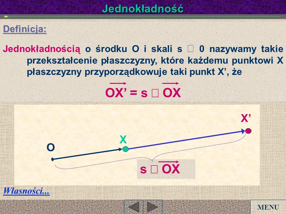 OX' = s × OX s × OX Jednokładność X' X O Definicja: