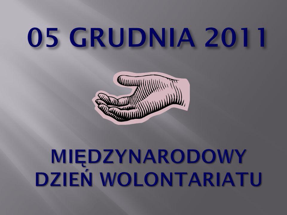 05 GRUDNIA 2011 MIĘDZYNARODOWY DZIEŃ WOLONTARIATU