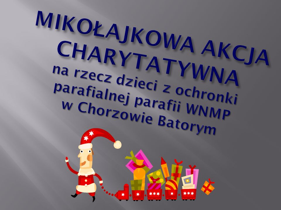 MIKOŁAJKOWA AKCJA CHARYTATYWNA na rzecz dzieci z ochronki parafialnej parafii WNMP w Chorzowie Batorym