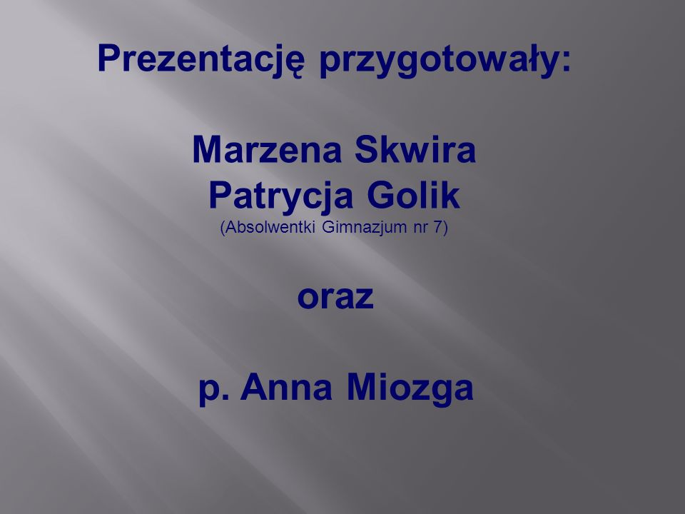 Prezentację przygotowały: Marzena Skwira Patrycja Golik