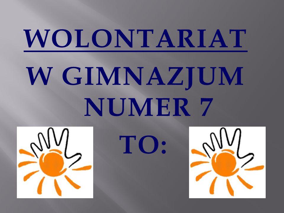 WOLONTARIAT W GIMNAZJUM NUMER 7 TO: