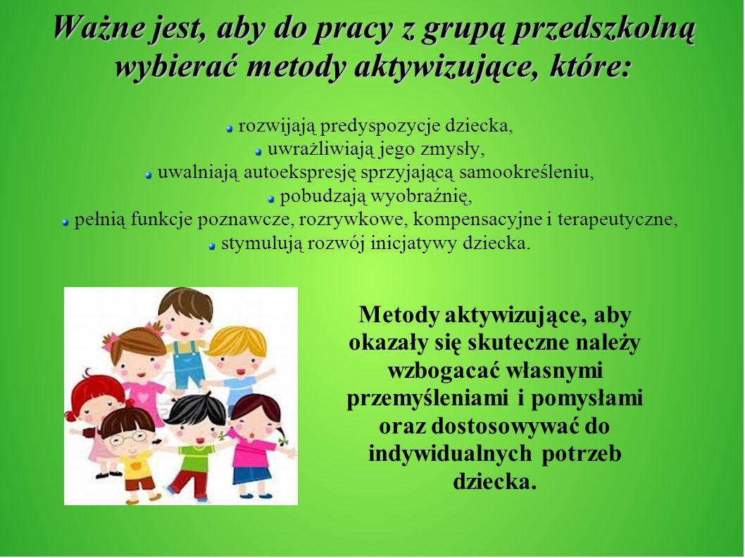 Ważne jest, aby do pracy z grupą przedszkolną wybierać metody aktywizujące, które: