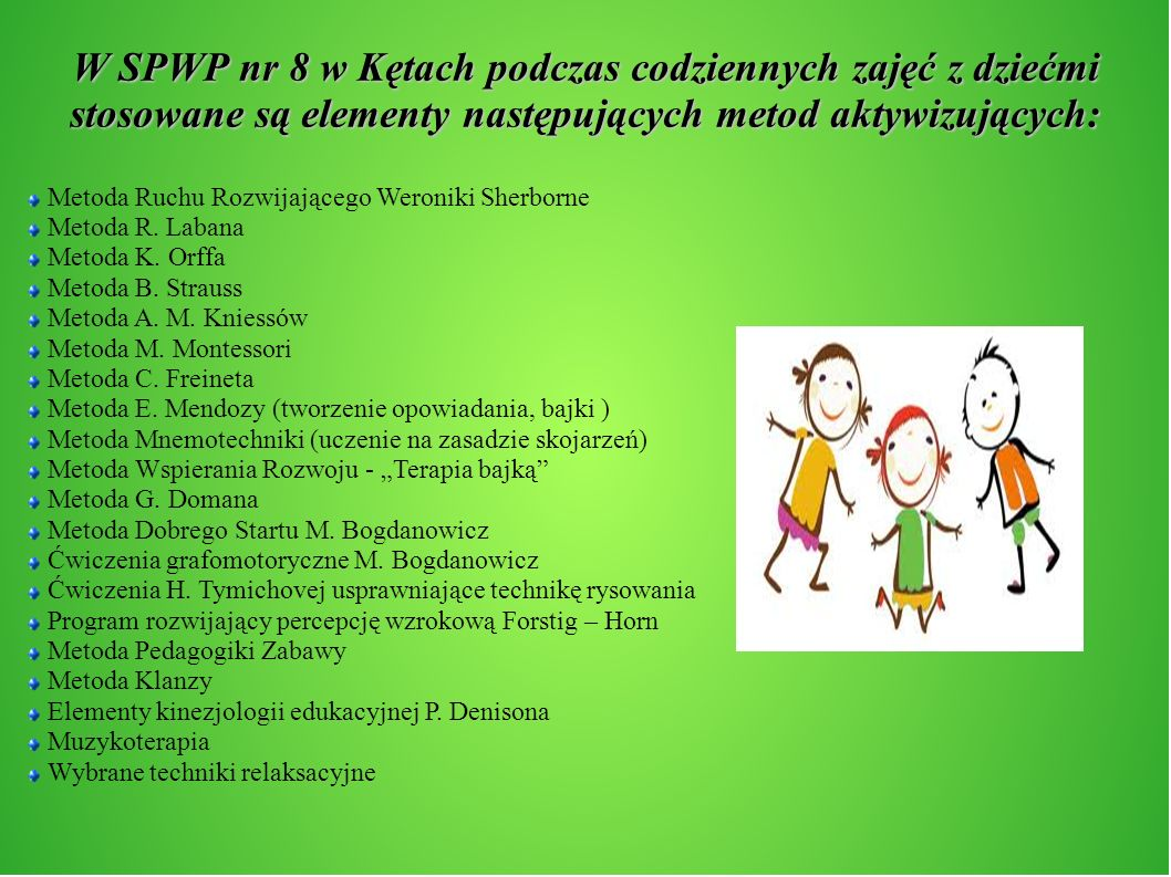 W SPWP nr 8 w Kętach podczas codziennych zajęć z dziećmi stosowane są elementy następujących metod aktywizujących: