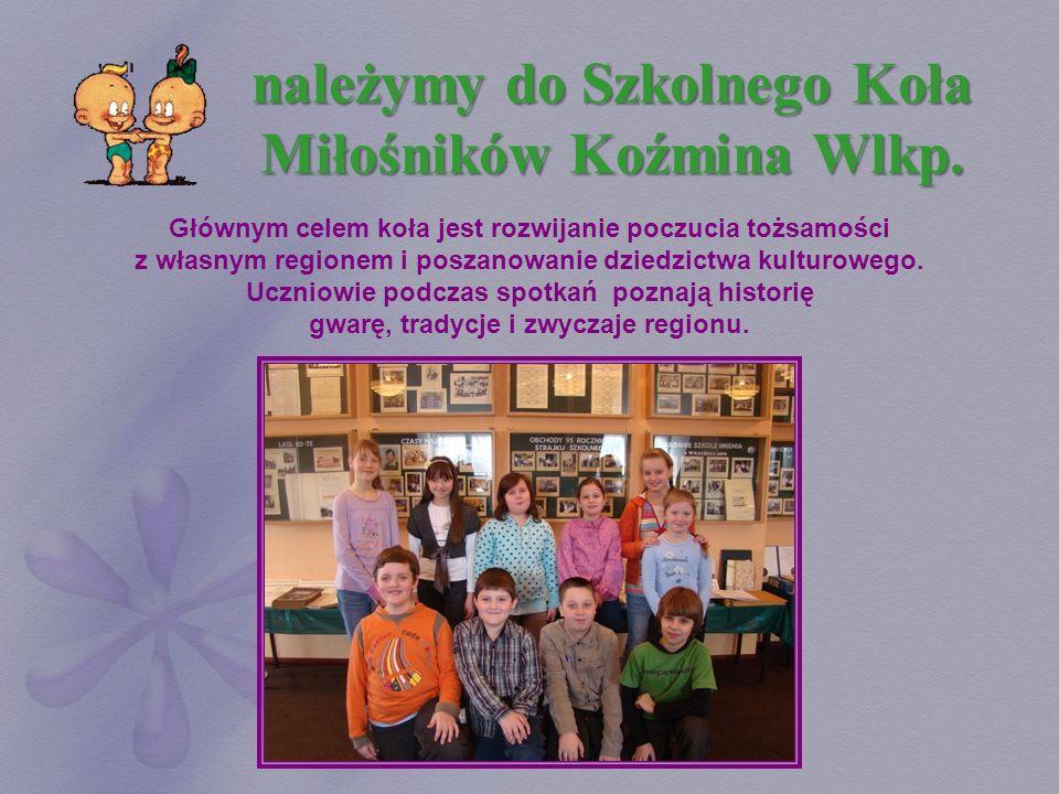 należymy do Szkolnego Koła Miłośników Koźmina Wlkp.