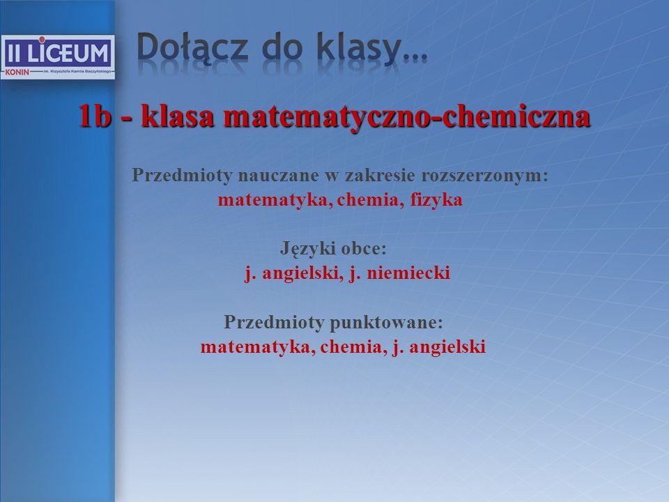 Dołącz do klasy… 1b - klasa matematyczno-chemiczna