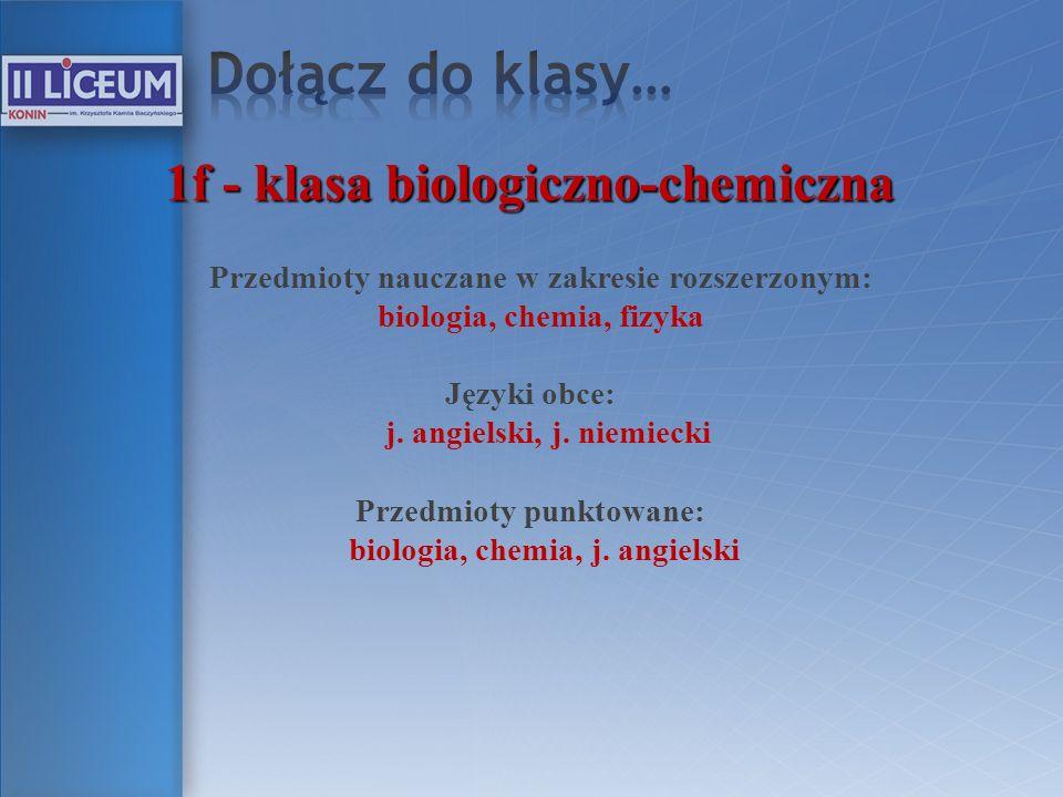 Dołącz do klasy… 1f - klasa biologiczno-chemiczna