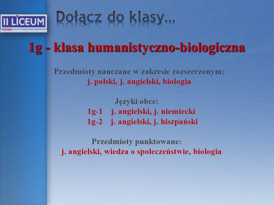Dołącz do klasy… 1g - klasa humanistyczno-biologiczna