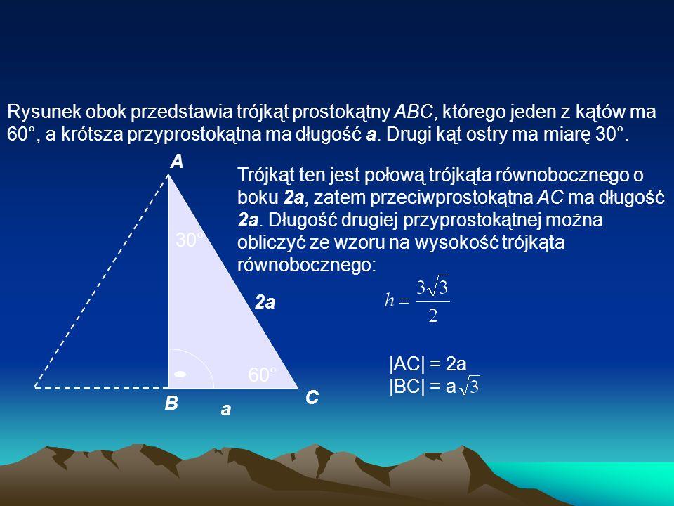 Rysunek obok przedstawia trójkąt prostokątny ABC, którego jeden z kątów ma 60°, a krótsza przyprostokątna ma długość a. Drugi kąt ostry ma miarę 30°.