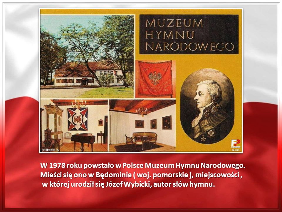 W 1978 roku powstało w Polsce Muzeum Hymnu Narodowego.