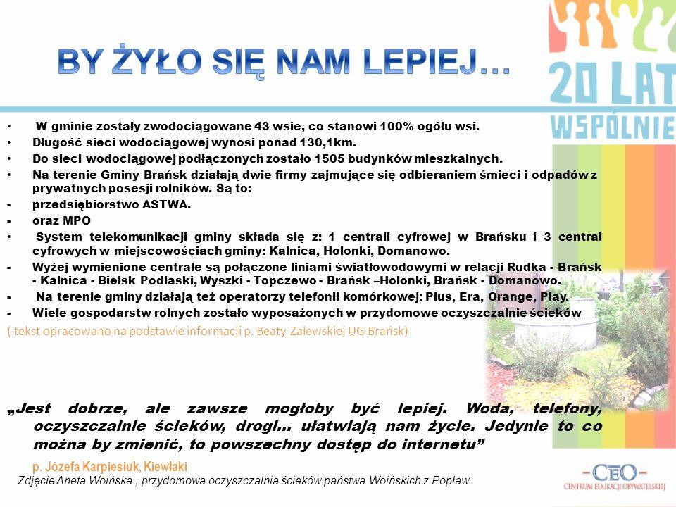 BY ŻYŁO SIĘ NAM LEPIEJ… W gminie zostały zwodociągowane 43 wsie, co stanowi 100% ogółu wsi. Długość sieci wodociągowej wynosi ponad 130,1km.