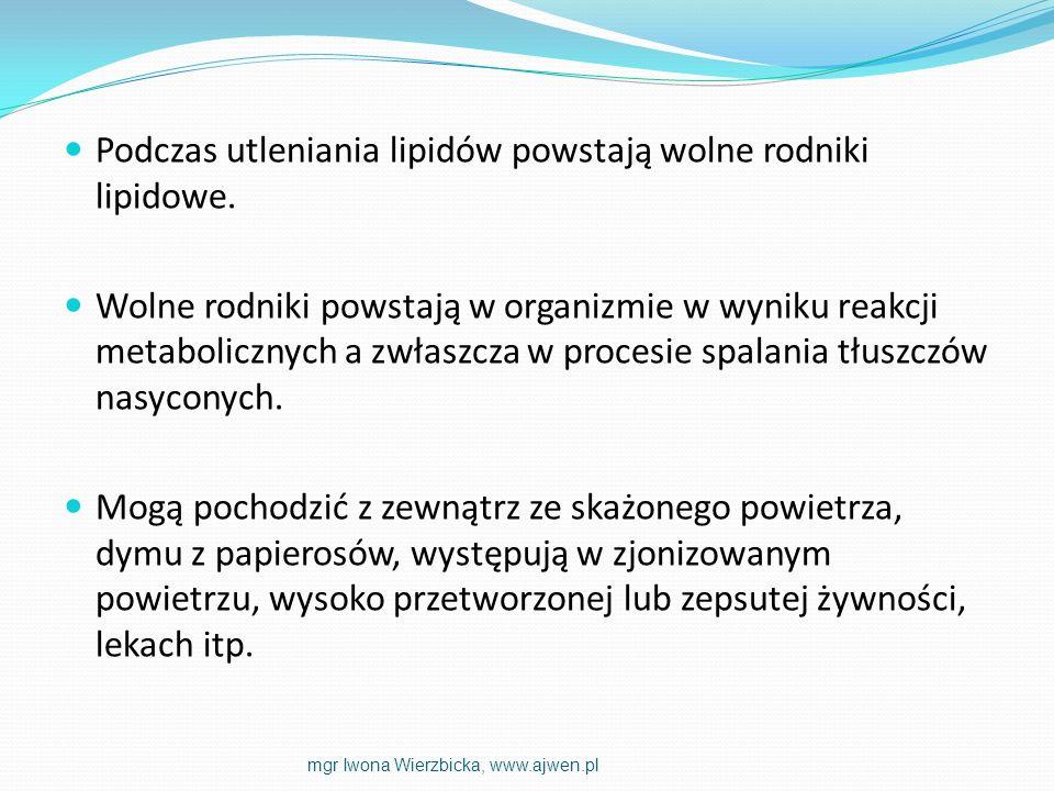 Podczas utleniania lipidów powstają wolne rodniki lipidowe.