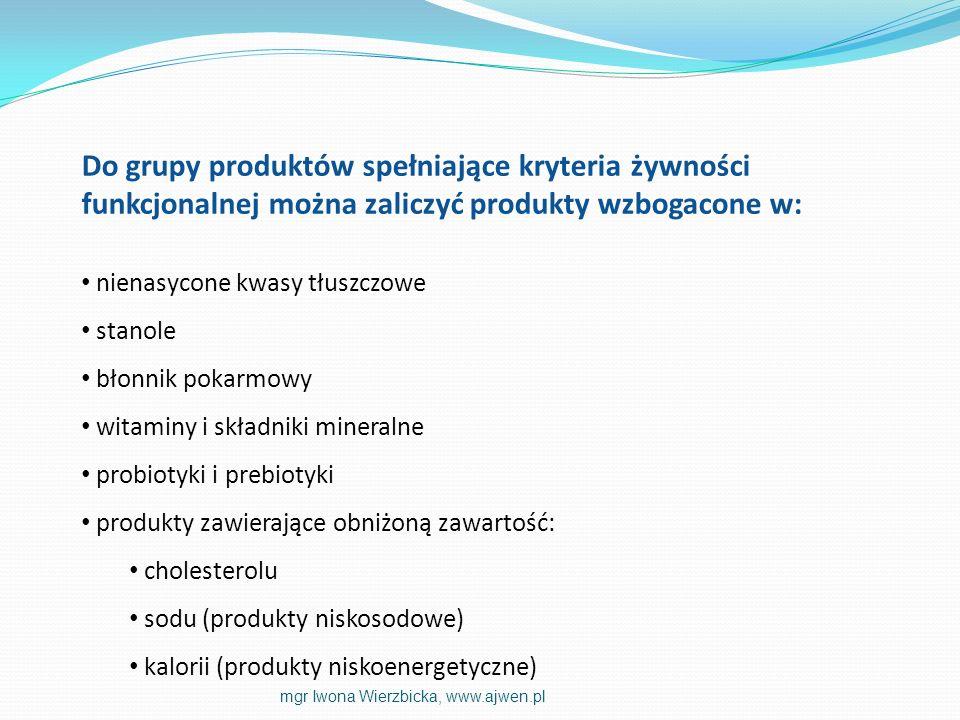 Do grupy produktów spełniające kryteria żywności funkcjonalnej można zaliczyć produkty wzbogacone w:
