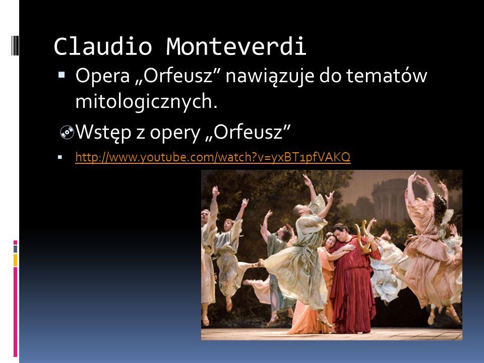 """Claudio MonteverdiOpera """"Orfeusz nawiązuje do tematów mitologicznych."""