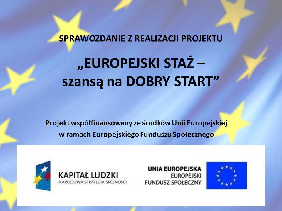 """SPRAWOZDANIE Z REALIZACJI PROJEKTU """"EUROPEJSKI STAŻ – szansą na DOBRY START"""