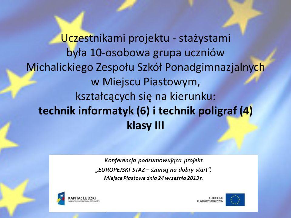 Uczestnikami projektu - stażystami była 10-osobowa grupa uczniów Michalickiego Zespołu Szkół Ponadgimnazjalnych w Miejscu Piastowym, kształcących się na kierunku: technik informatyk (6) i technik poligraf (4) klasy III