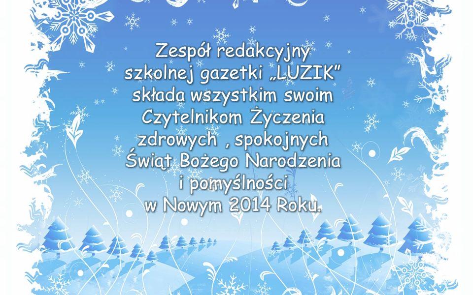 """Zespół redakcyjny szkolnej gazetki """"LUZIK składa wszystkim swoim Czytelnikom Życzenia zdrowych , spokojnych Świąt Bożego Narodzenia i pomyślności w Nowym 2014 Roku."""