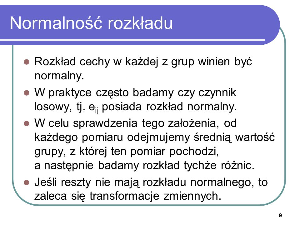 Normalność rozkładu Rozkład cechy w każdej z grup winien być normalny.