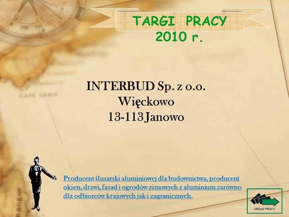 TARGI PRACY 2010 r. INTERBUD Sp. z o.o. Więckowo 13-113 Janowo
