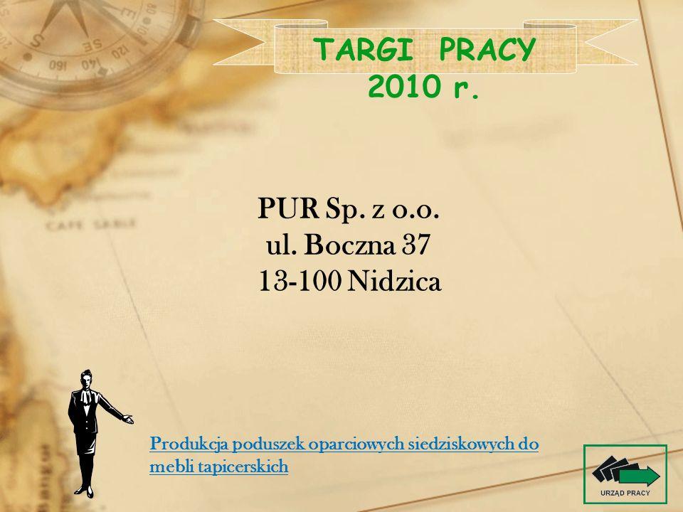 TARGI PRACY 2010 r. PUR Sp. z o.o. ul. Boczna 37 13-100 Nidzica