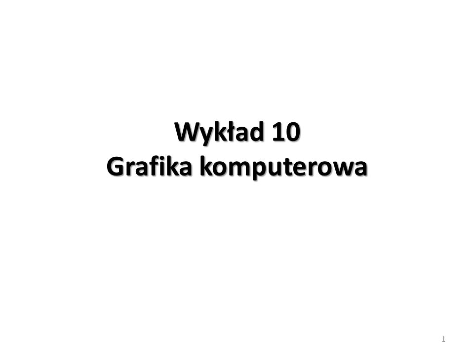 Wykład 10 Grafika komputerowa