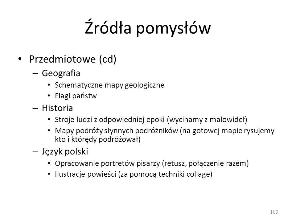 Źródła pomysłów Przedmiotowe (cd) Geografia Historia Język polski