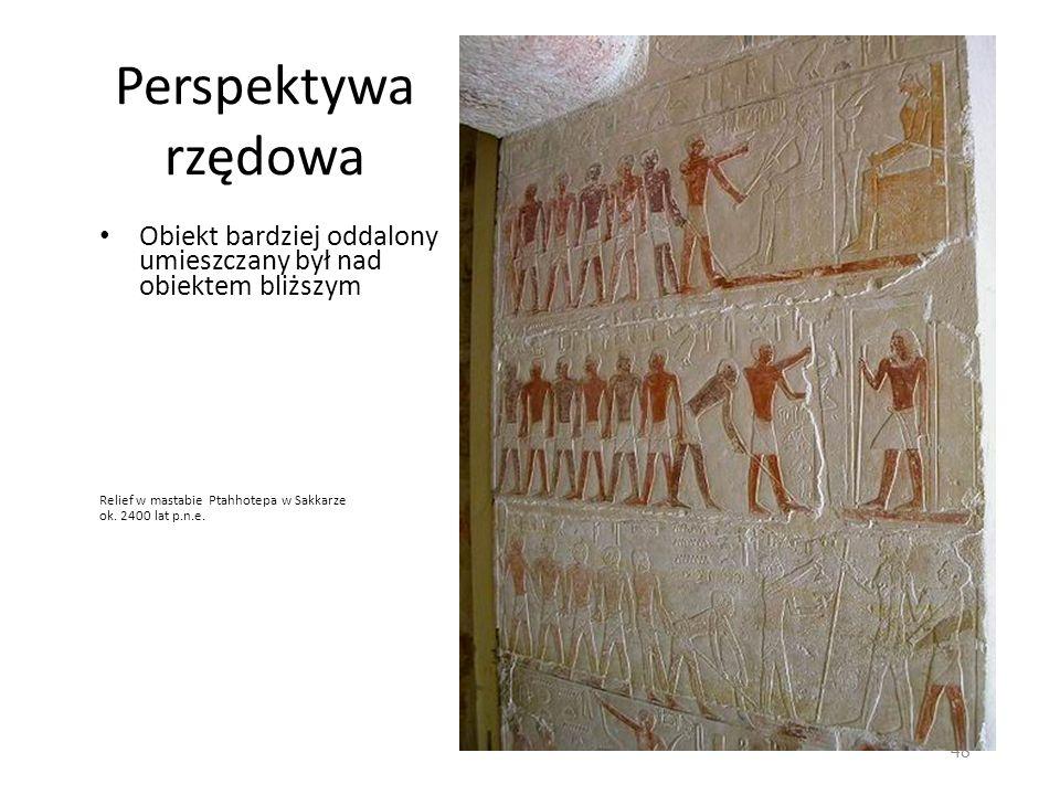 Perspektywa rzędowa Obiekt bardziej oddalony umieszczany był nad obiektem bliższym. Relief w mastabie Ptahhotepa w Sakkarze.