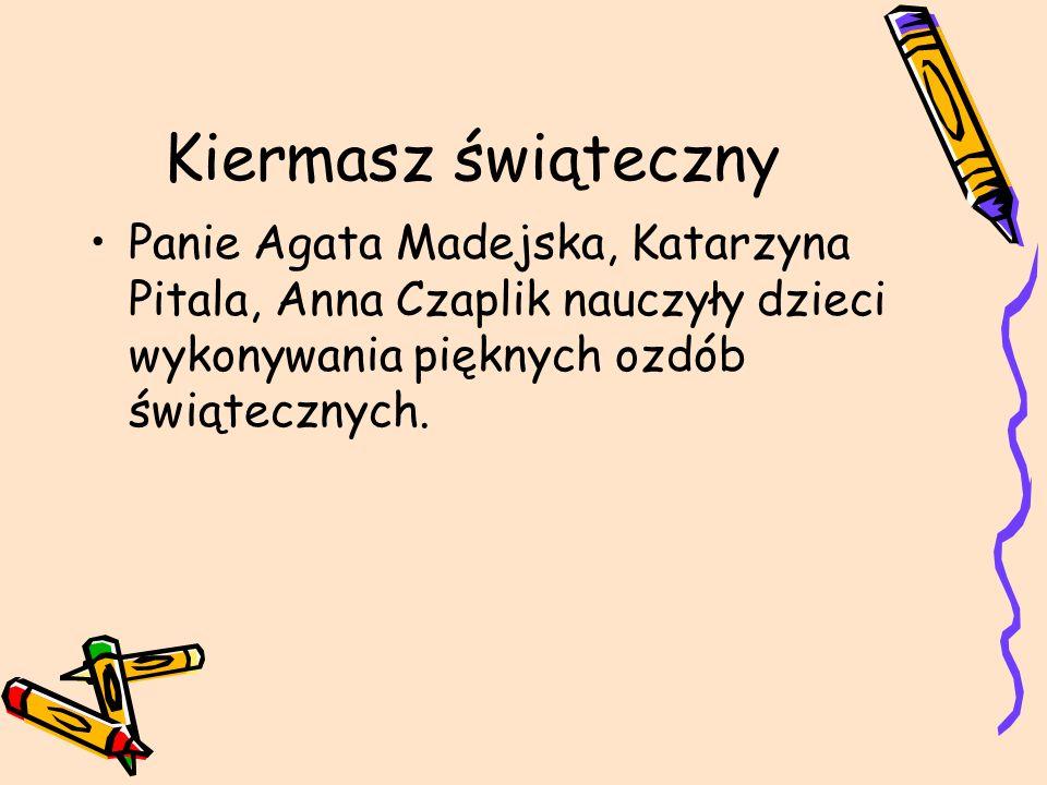 Kiermasz świąteczny Panie Agata Madejska, Katarzyna Pitala, Anna Czaplik nauczyły dzieci wykonywania pięknych ozdób świątecznych.