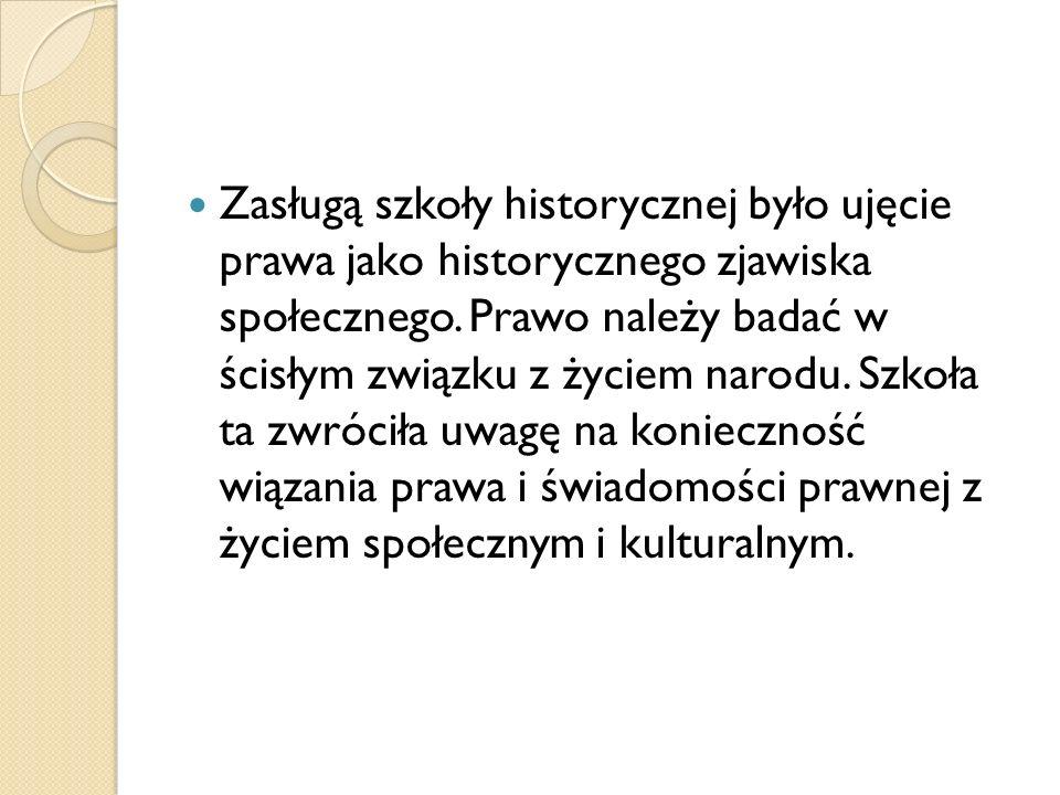 Zasługą szkoły historycznej było ujęcie prawa jako historycznego zjawiska społecznego.
