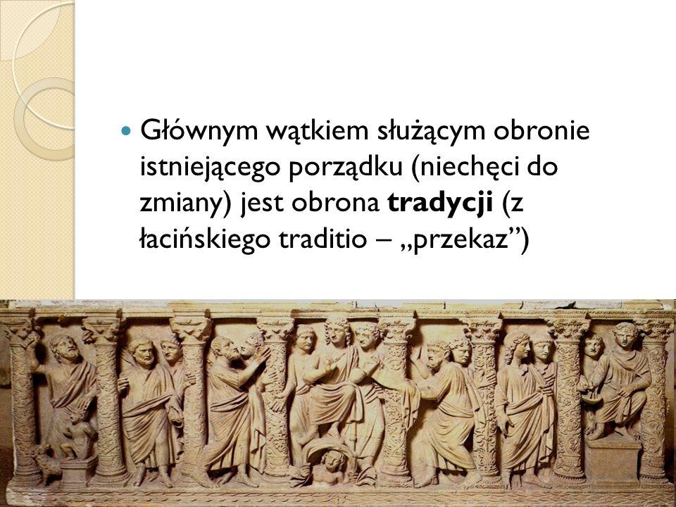 """Głównym wątkiem służącym obronie istniejącego porządku (niechęci do zmiany) jest obrona tradycji (z łacińskiego traditio – """"przekaz )"""