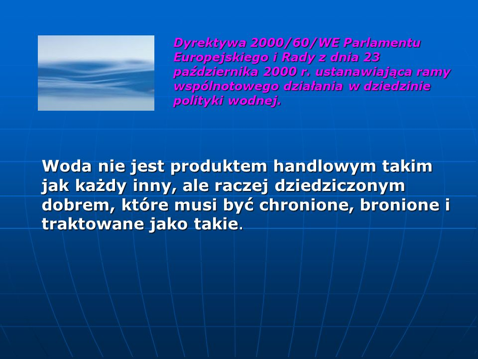 Dyrektywa 2000/60/WE Parlamentu Europejskiego i Rady z dnia 23 października 2000 r. ustanawiająca ramy wspólnotowego działania w dziedzinie polityki wodnej.
