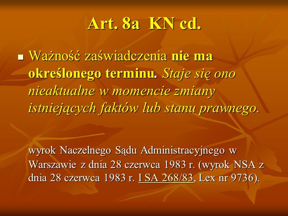 Art. 8a KN cd. Ważność zaświadczenia nie ma określonego terminu. Staje się ono nieaktualne w momencie zmiany istniejących faktów lub stanu prawnego.