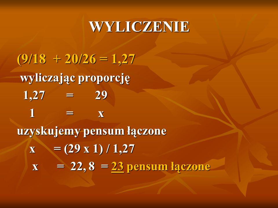 WYLICZENIE (9/18 + 20/26 = 1,27 wyliczając proporcję 1,27 = 29 1 = x