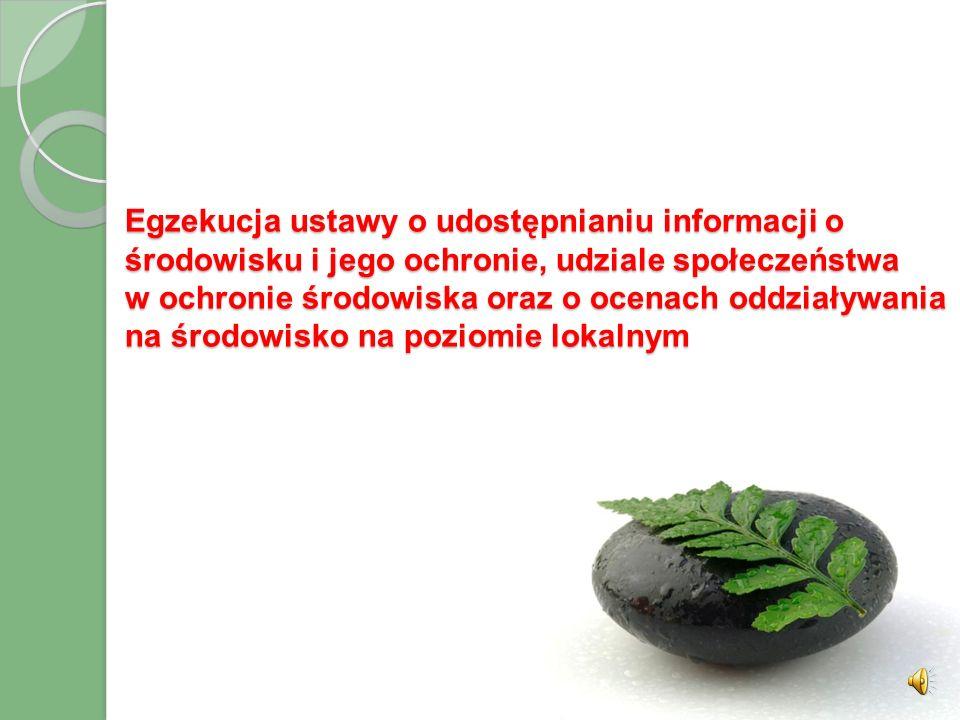 Egzekucja ustawy o udostępnianiu informacji o środowisku i jego ochronie, udziale społeczeństwa w ochronie środowiska oraz o ocenach oddziaływania na środowisko na poziomie lokalnym