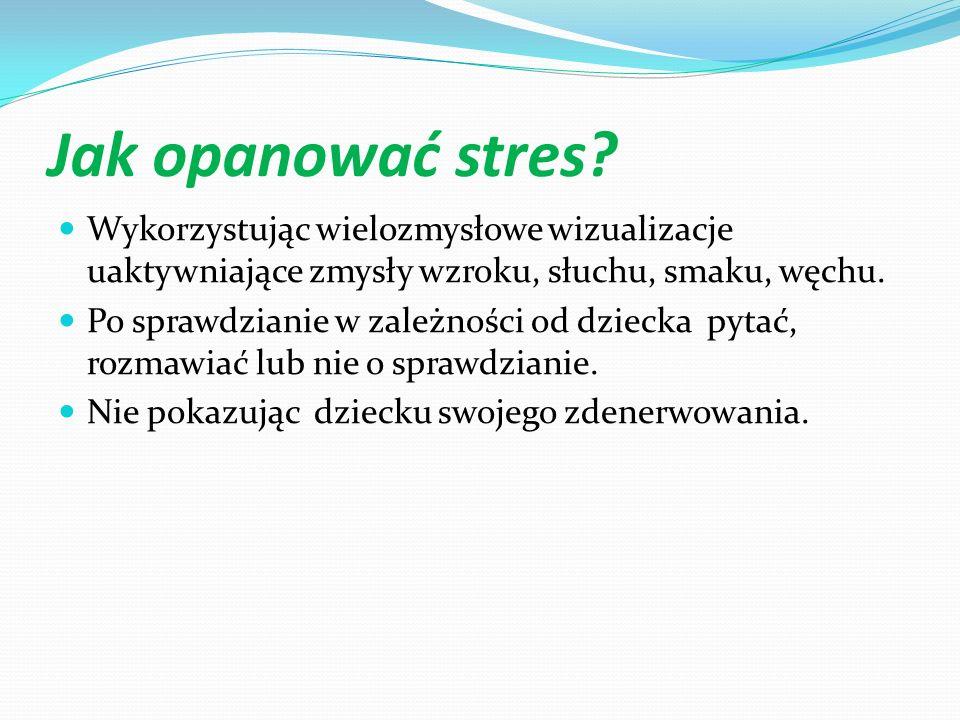 Jak opanować stres Wykorzystując wielozmysłowe wizualizacje uaktywniające zmysły wzroku, słuchu, smaku, węchu.