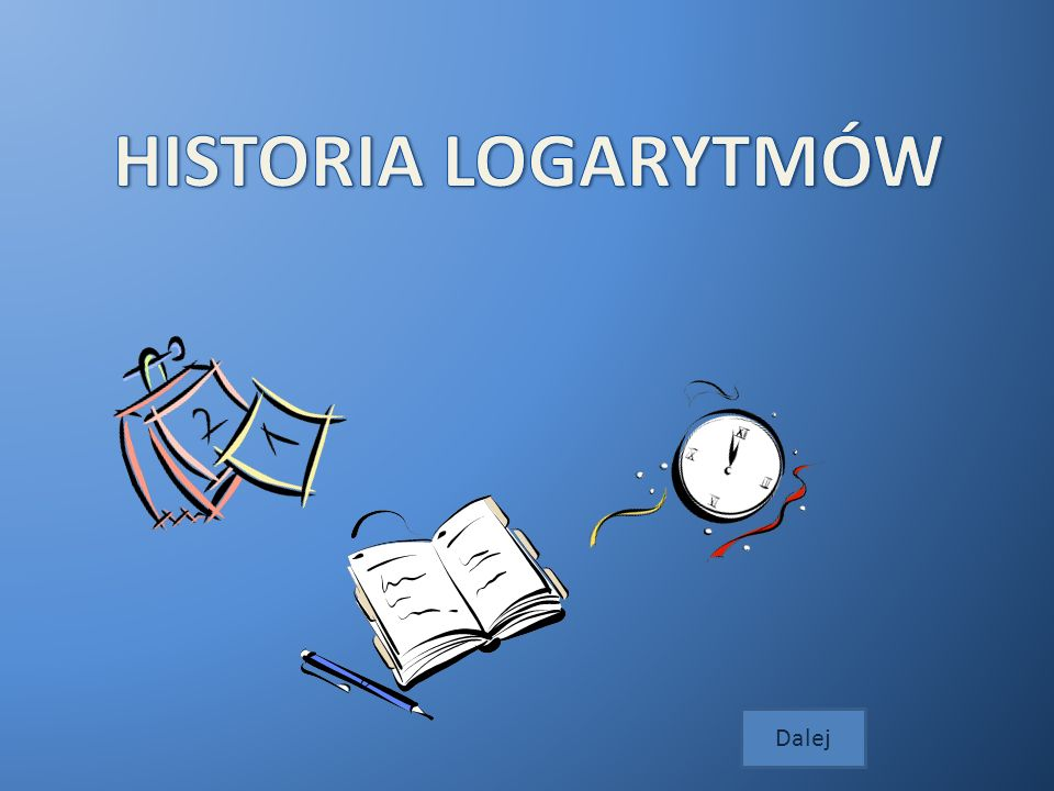 HISTORIA LOGARYTMÓW Dalej