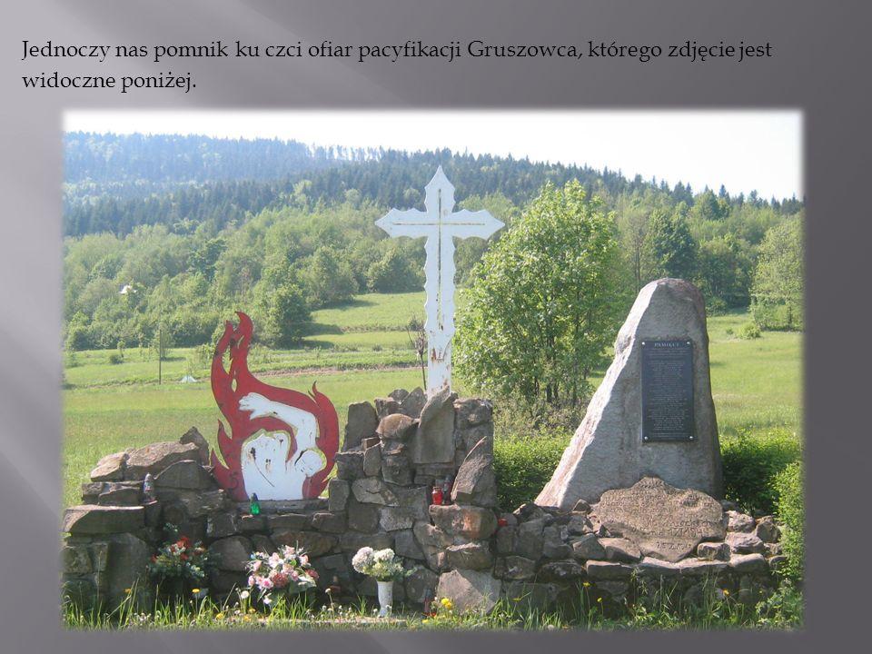 Jednoczy nas pomnik ku czci ofiar pacyfikacji Gruszowca, którego zdjęcie jest