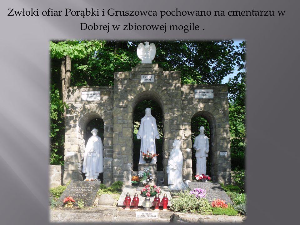 Zwłoki ofiar Porąbki i Gruszowca pochowano na cmentarzu w Dobrej w zbiorowej mogile .