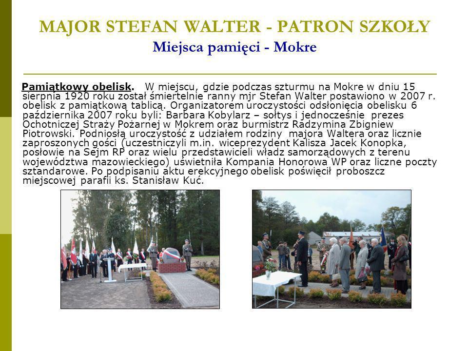 MAJOR STEFAN WALTER - PATRON SZKOŁY Miejsca pamięci - Mokre