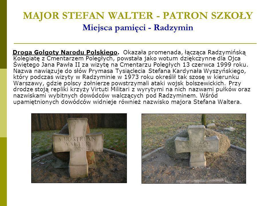 MAJOR STEFAN WALTER - PATRON SZKOŁY Miejsca pamięci - Radzymin