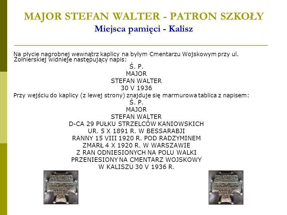 MAJOR STEFAN WALTER - PATRON SZKOŁY Miejsca pamięci - Kalisz