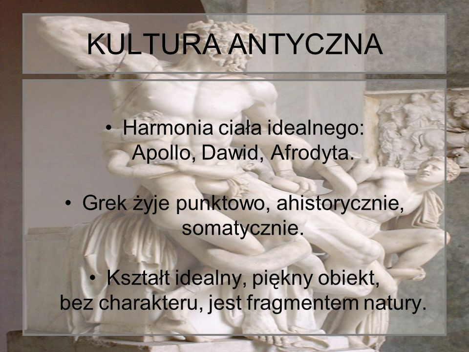 KULTURA ANTYCZNA Harmonia ciała idealnego: Apollo, Dawid, Afrodyta.